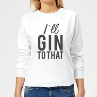 I'll Gin To That Women's Sweatshirt - White - L - White from Candlelight