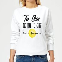 To Gin Or Not To Gin? Silly Question Women's Sweatshirt - White - M - White from Candlelight
