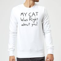 My Cat Was Right About You Sweatshirt - White - M - White from The Pet Collection