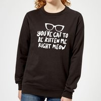 You've Cat To Be Kitten Me Women's Sweatshirt - Black - S - Black from The Pet Collection