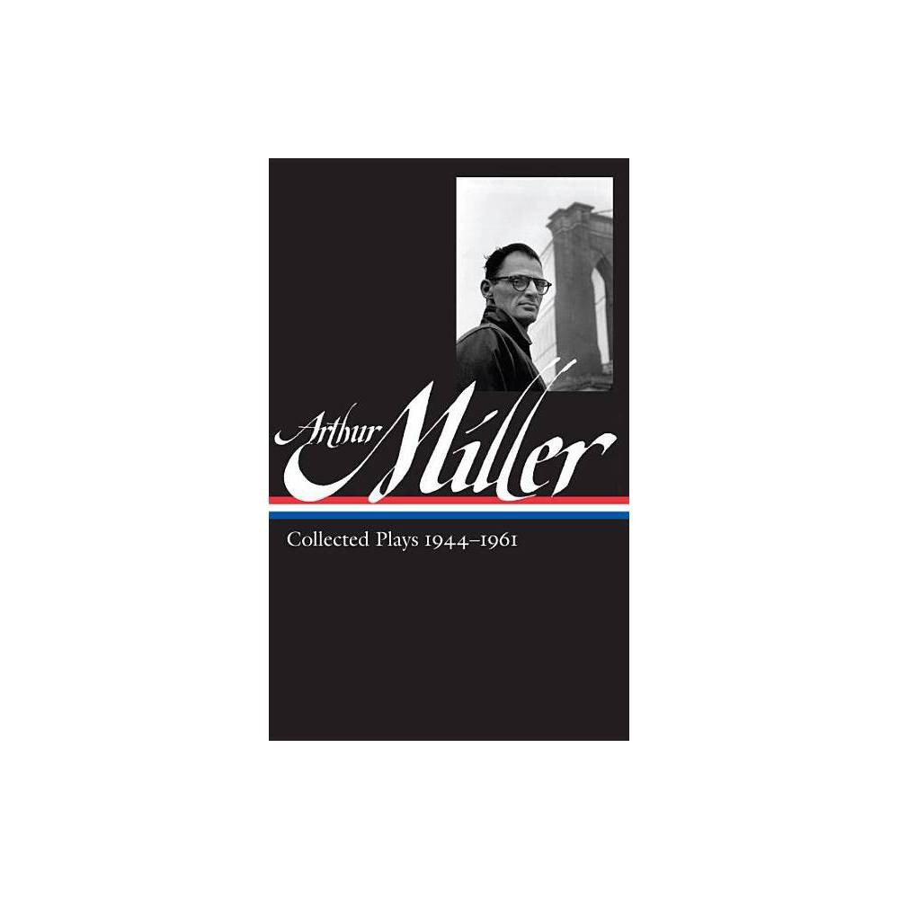 Arthur Miller: Collected Plays Vol. 1 1944-1961 (Loa #163) - (Library of America) (Hardcover) from Crucible