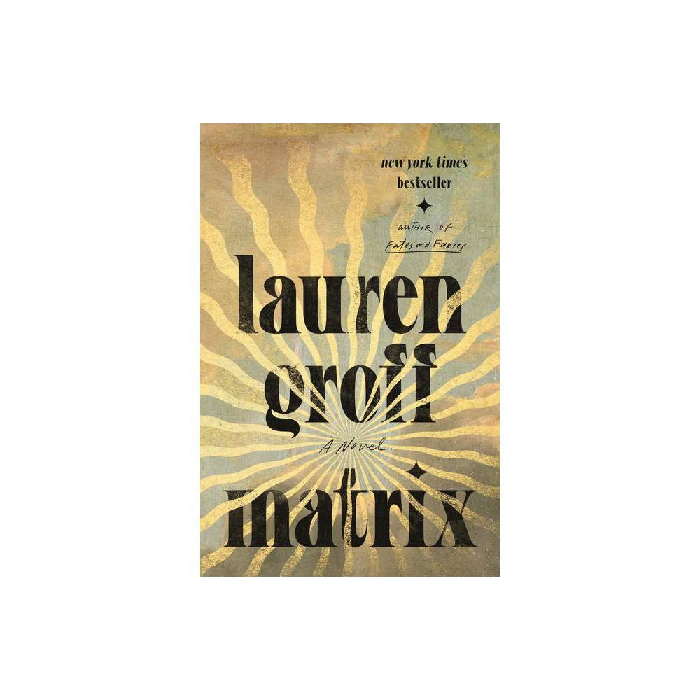 Matrix - by Lauren Groff (Hardcover) from Crucible