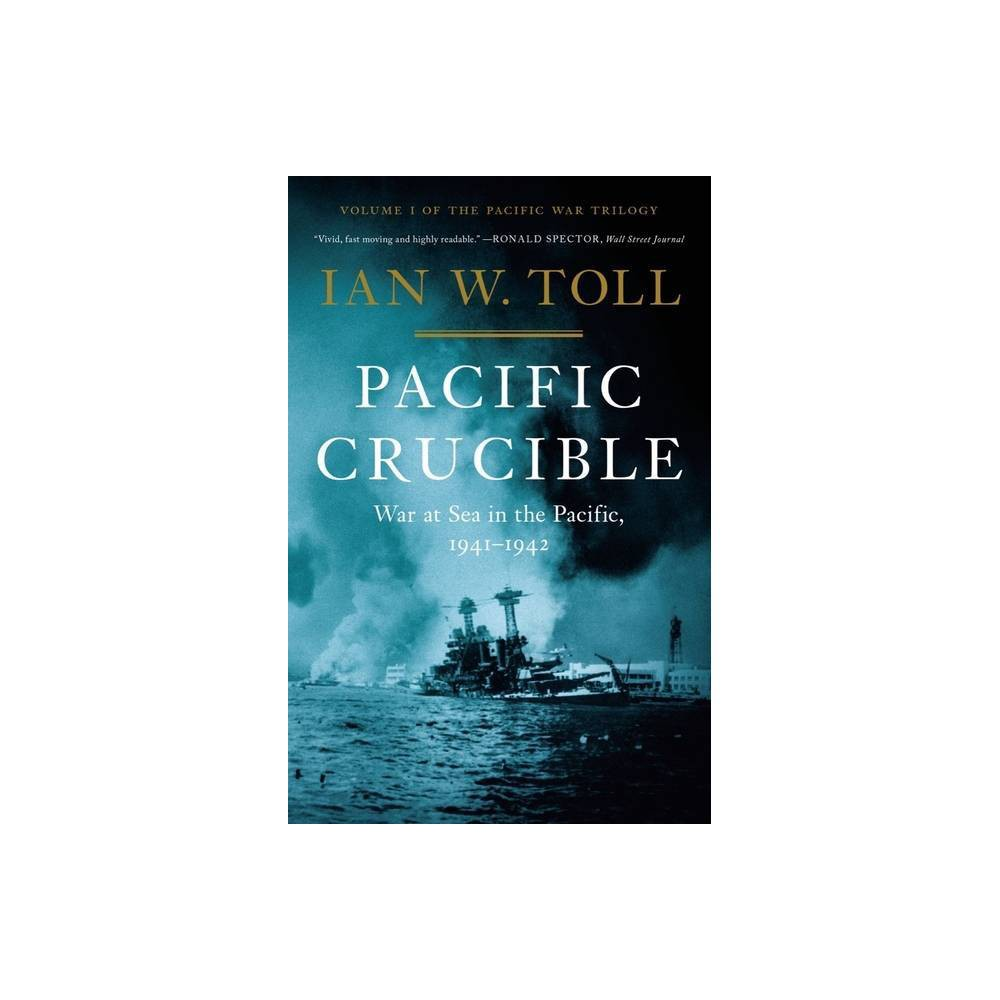 Pacific Crucible - (Pacific War Trilogy) by Ian W Toll (Hardcover) from Crucible