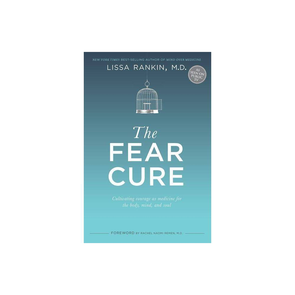 The Fear Cure - by Lissa Rankin (Paperback) from Crucible