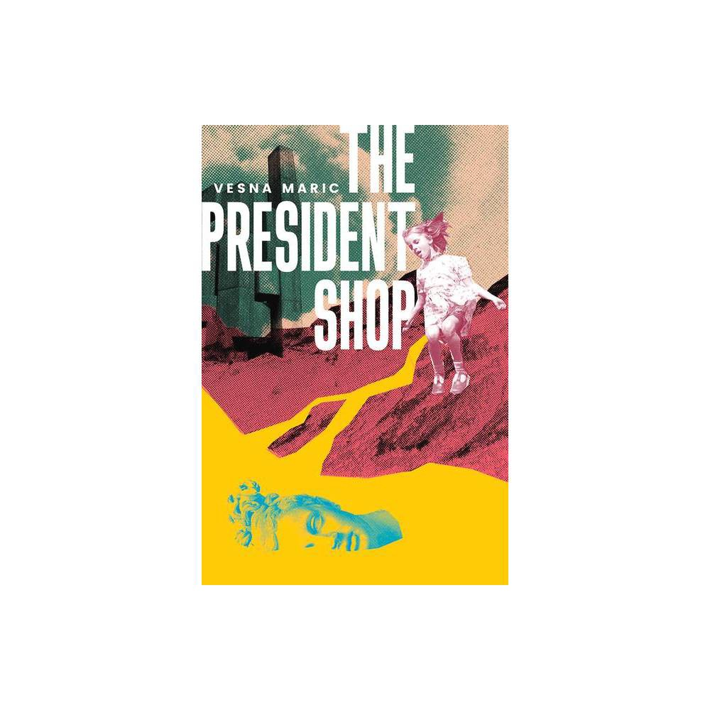The President Shop - by Vesna Maric (Paperback) from Crucible
