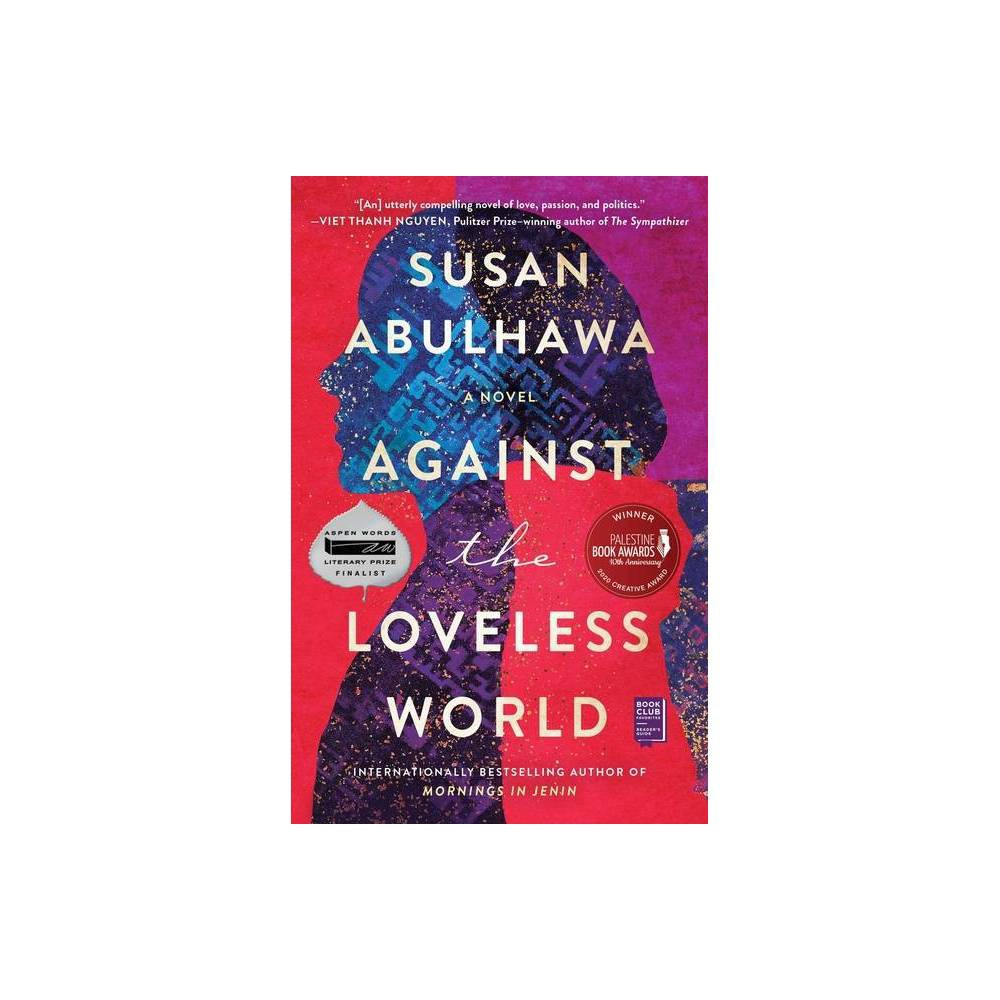 Against the Loveless World - by Susan Abulhawa (Paperback) from Jordan