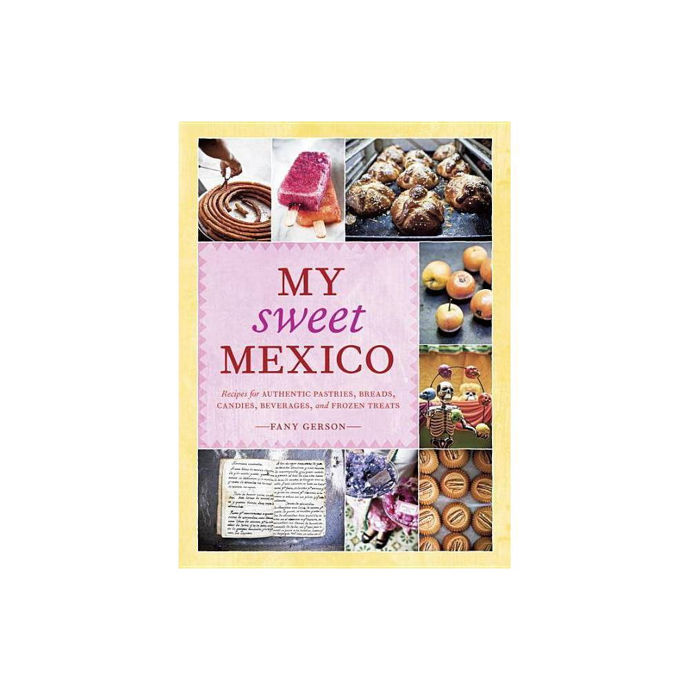My Sweet Mexico - by Fany Gerson (Hardcover) from Frozen