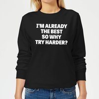 Im Already the Best so Why Try Harder Women's Sweatshirt - Black - 5XL - Black from Mens Slogan Collection