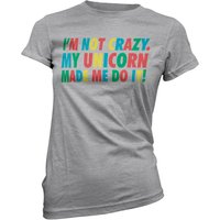 I'm Not Crazy My Unicorn Made Me Do It Women's Grey T-Shirt - XXL - Grey from Own Brand