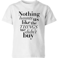 PlanetA444 Nothing Haunts Us Like The Things We Didn't Buy Kids' T-Shirt - White - 3-4 Years - White from PLANETA444