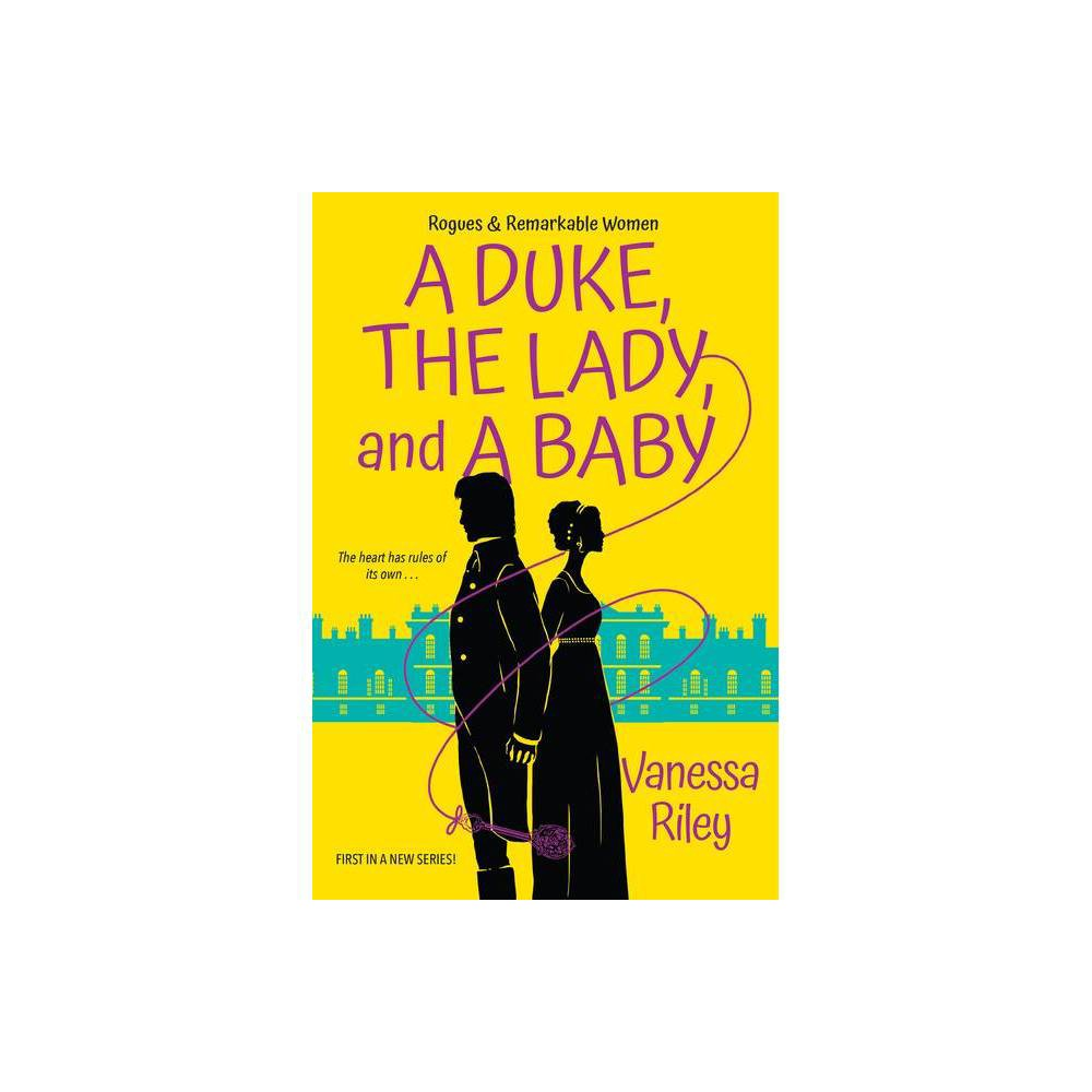 A Duke, the Lady, and a Baby - (Rogues and Remarkable Women) by Vanessa Riley (Paperback) from Jordan
