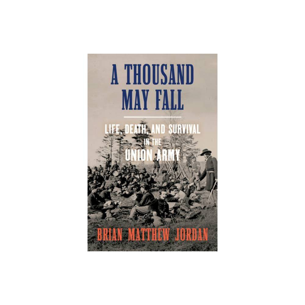 A Thousand May Fall - by Brian Matthew Jordan (Hardcover) from Jordan