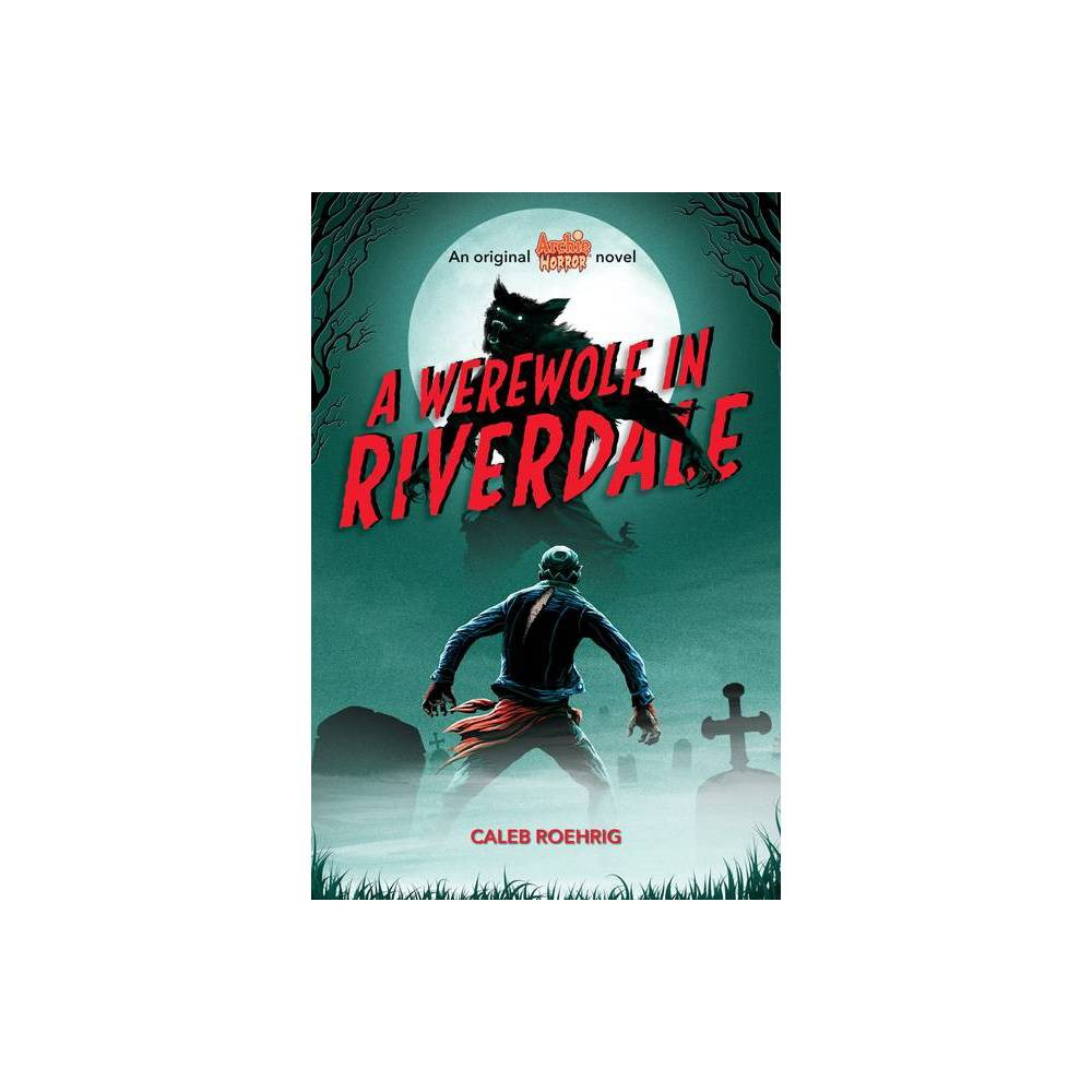 A Werewolf in Riverdale (Archie Horror, Book 1) - by Caleb Roehrig (Paperback) from Scholastic