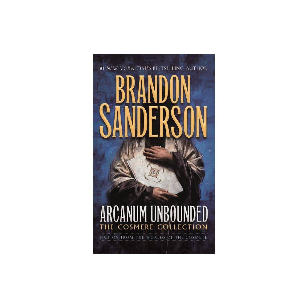 Arcanum Unbounded: The Cosmere Collection - by Brandon Sanderson (Paperback) from Gold Medal