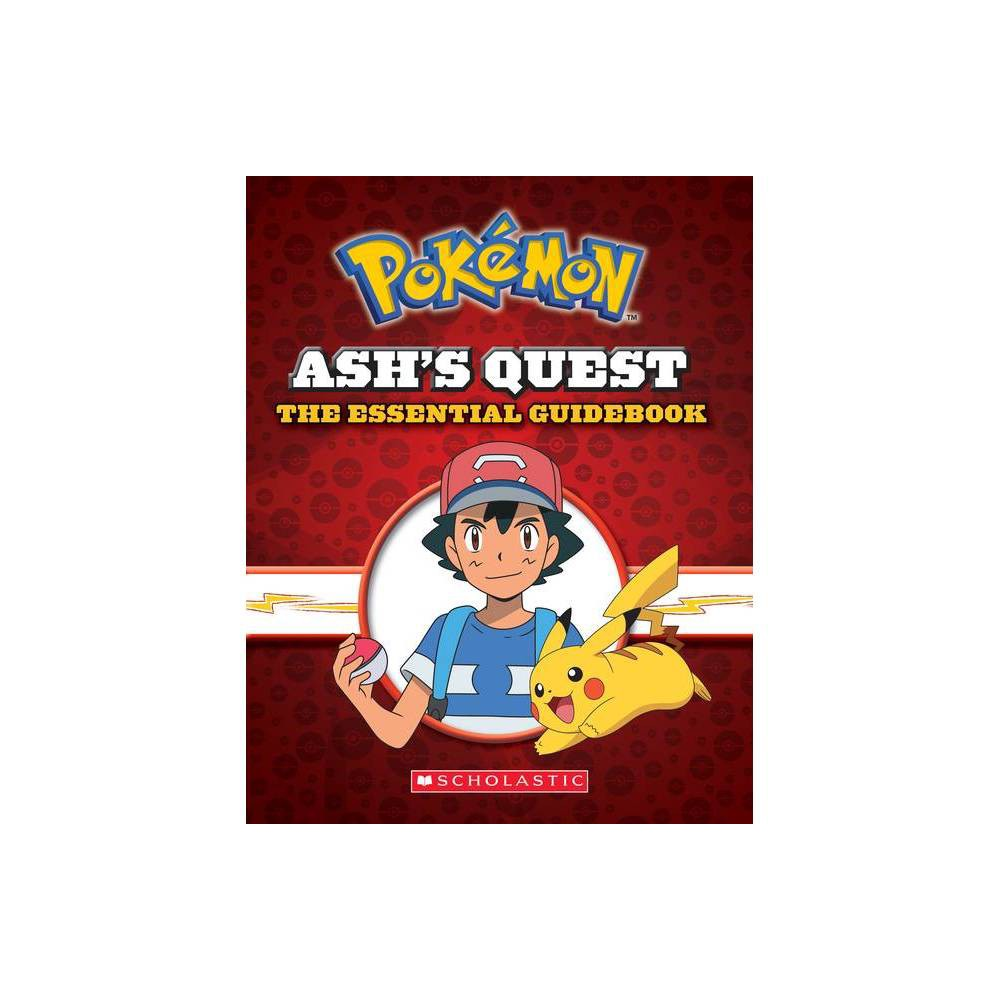 Ash's Quest : The Essential Guidebook: Ash's Quest from Kanto to Alola - by Simcha Whitehill (Hardcover) from Scholastic