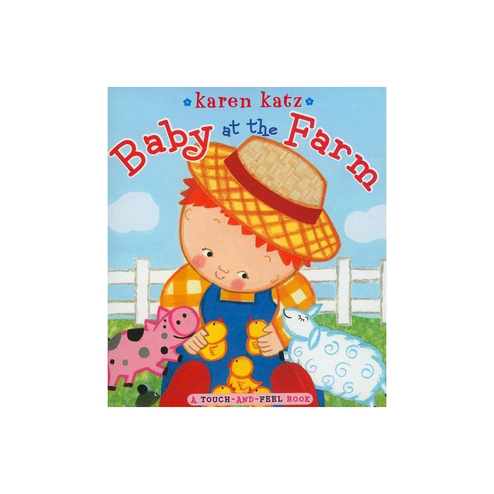 Baby at the Farm - A Touch and Feel Book (Board Book) by Karen Katz from Simon & Schuster