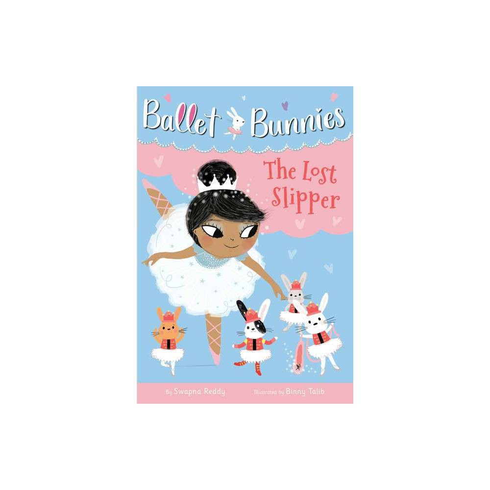 Ballet Bunnies #4: The Lost Slipper - by Swapna Reddy (Paperback) from Random House