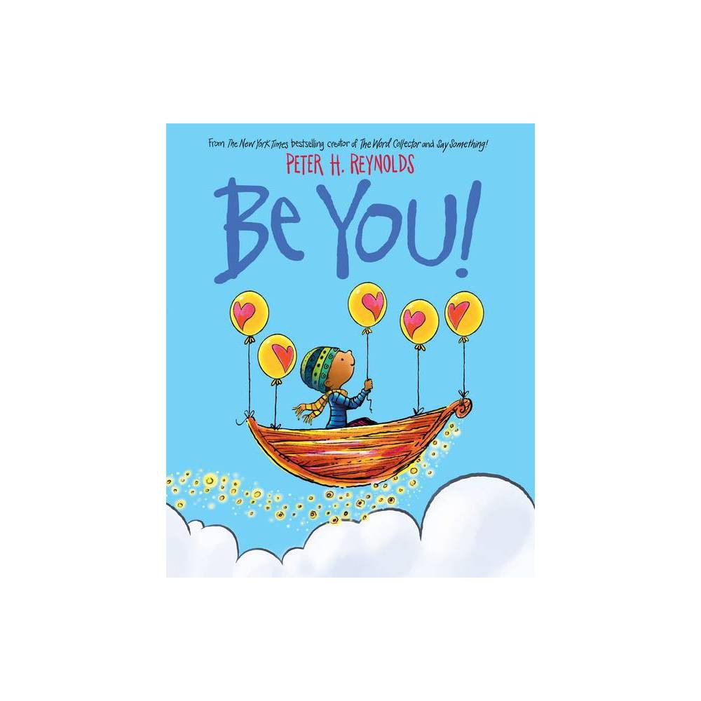 Be You! - by Peter H Reynolds (Hardcover) from Scholastic