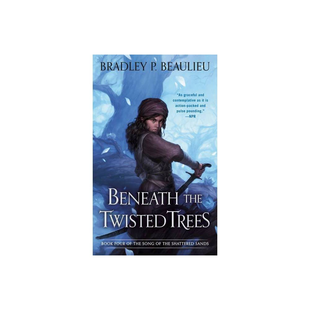 Beneath the Twisted Trees - (Song of Shattered Sands) by Bradley P Beaulieu (Paperback) from Revel