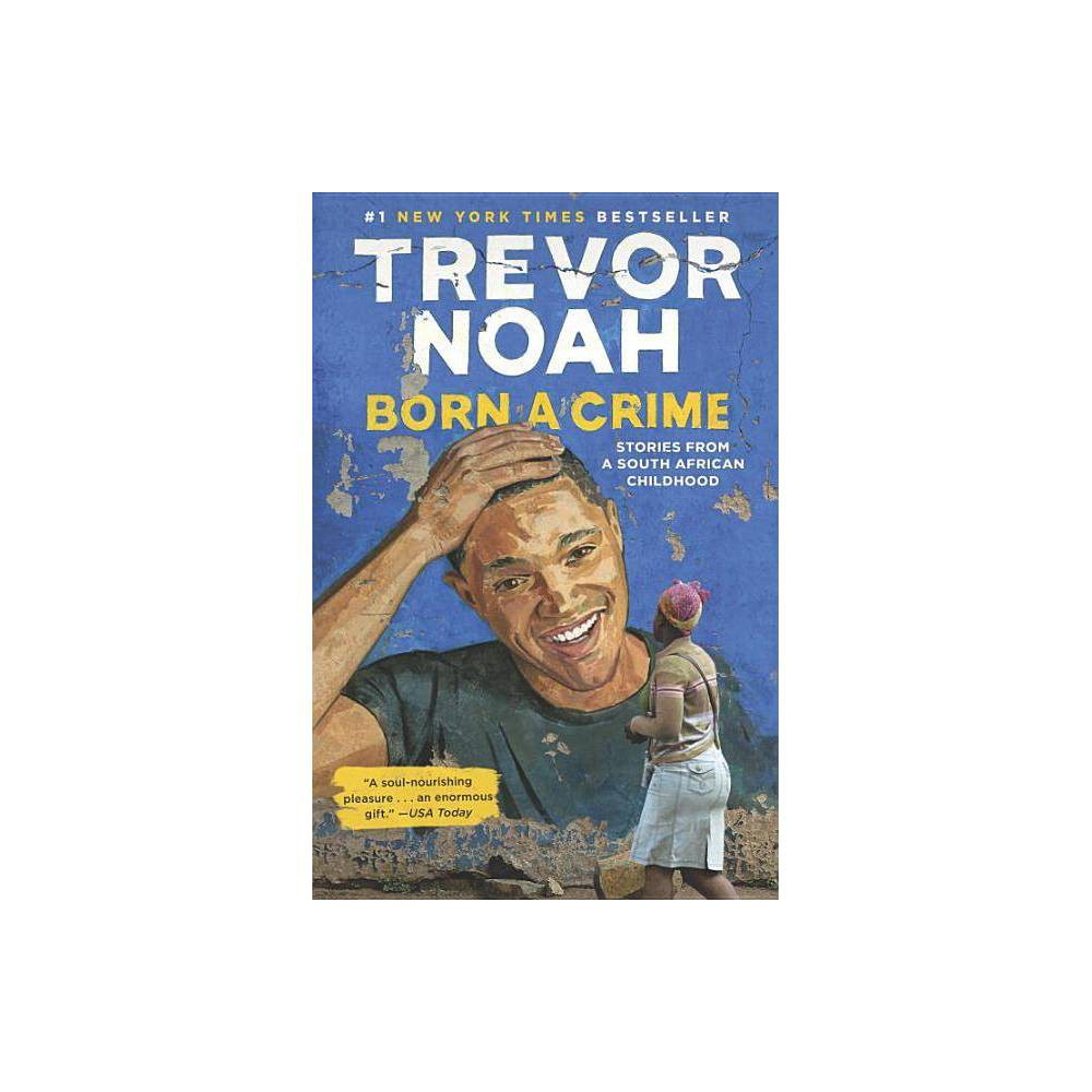 Born a Crime : Stories from a South African Childhood (Hardcover) (Trevor Noah) from Random House