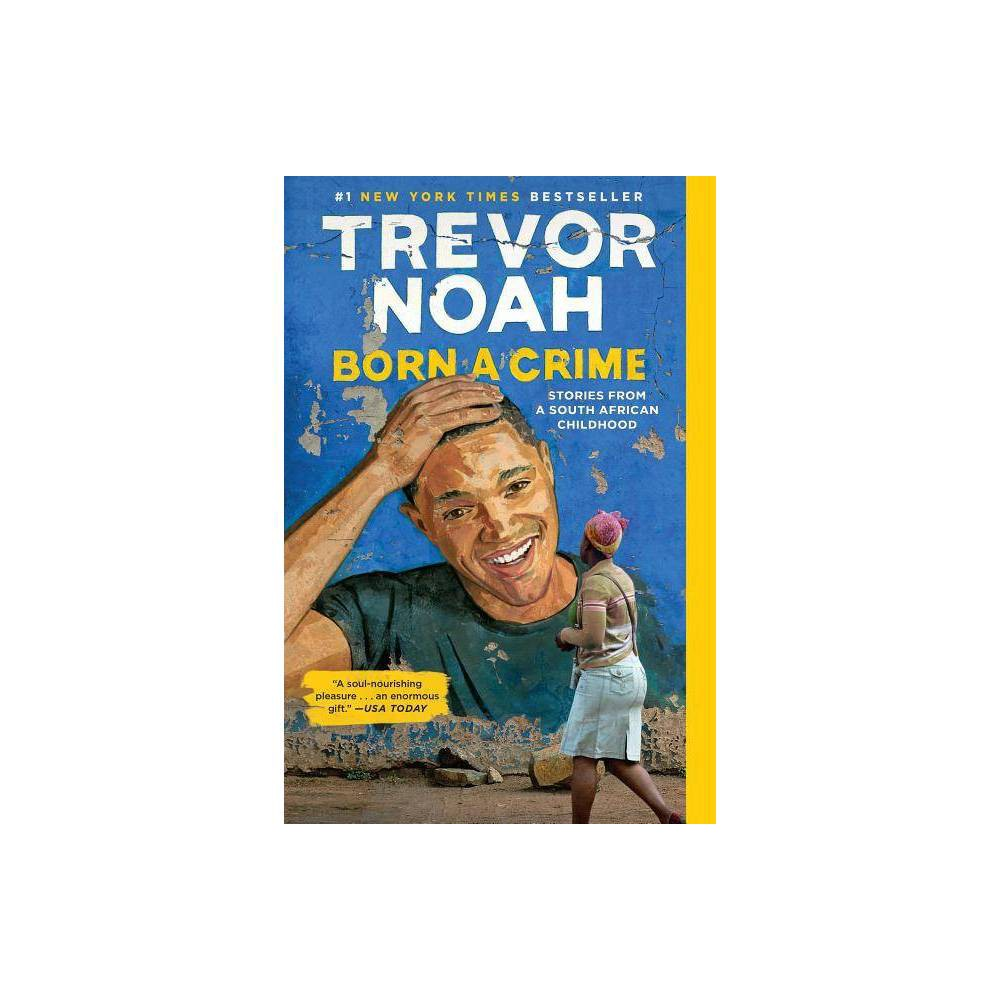 Born a Crime : Stories from a South African Childhood - Reprint by Trevor Noah (Paperback) from Random House
