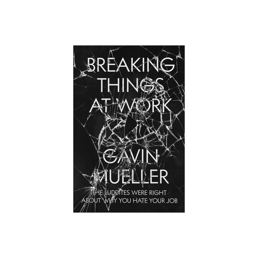 Breaking Things at Work - by Gavin Mueller (Paperback) from Revel