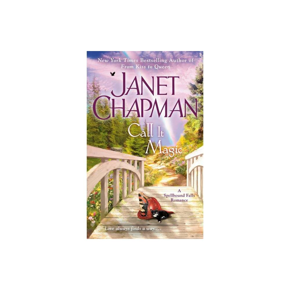 Call It Magic - (Spellbound Falls Romance) by Janet Chapman (Paperback) from Boss