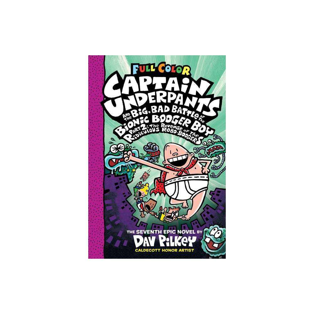 Captain Underpants and the Big, Bad Battle of the Bionic Booger Boy : The Revenge of the Ridiculous - by Dav Pilkey (Hardcover) from Scholastic