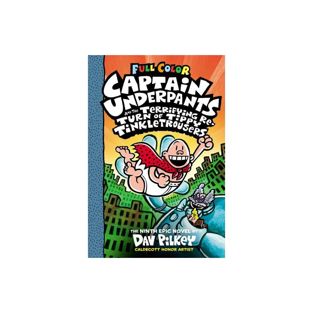 Captain Underpants and the Terrifying Return of Tippy Tinkletrousers: Color Edition (Captain Underpants - by Dav Pilkey (Hardcover) from Scholastic
