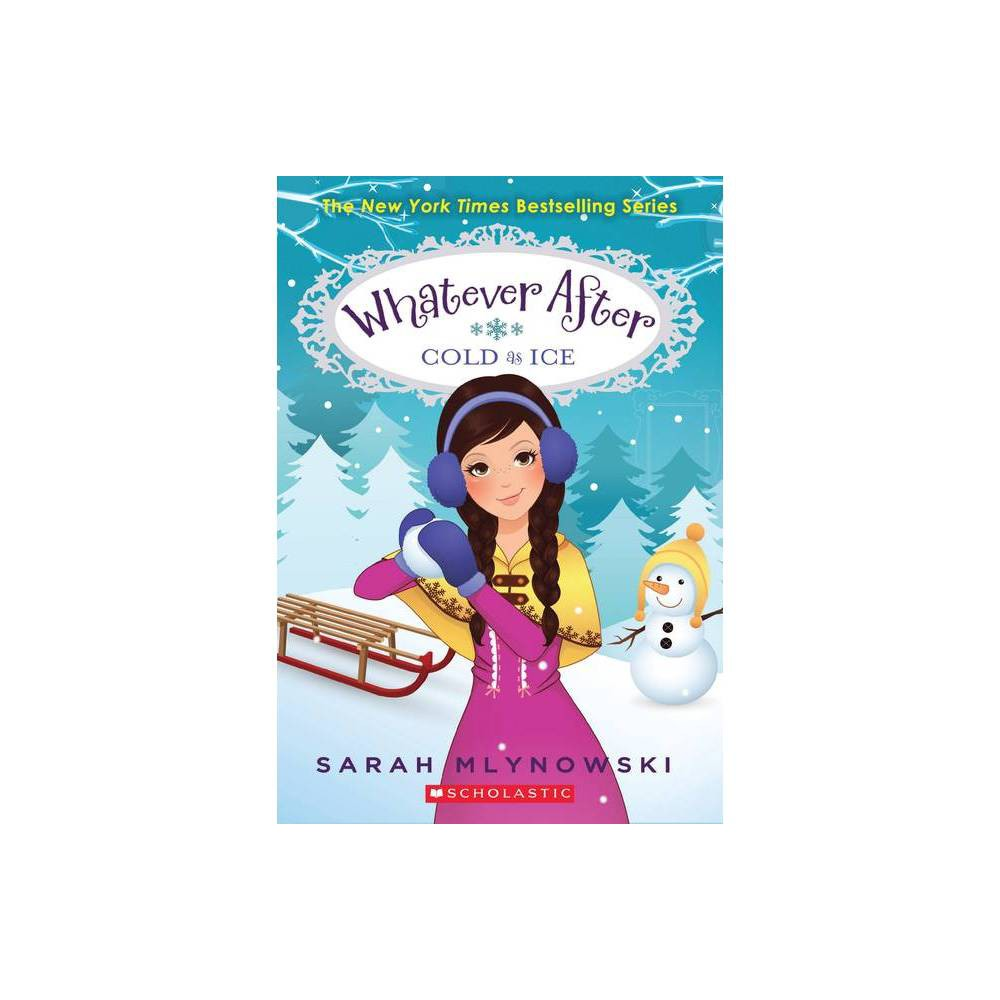 Cold As Ice ( Whatever After) (Reprint) (Paperback) by Sarah Mlynowski from Scholastic