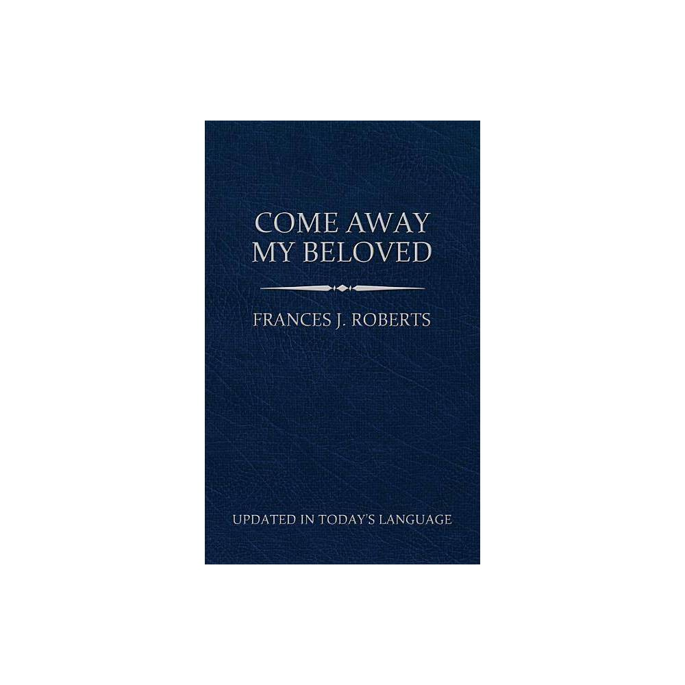 Come Away My Beloved (Updated) Pocket Size - by Frances J Roberts (Paperback) from Crucible