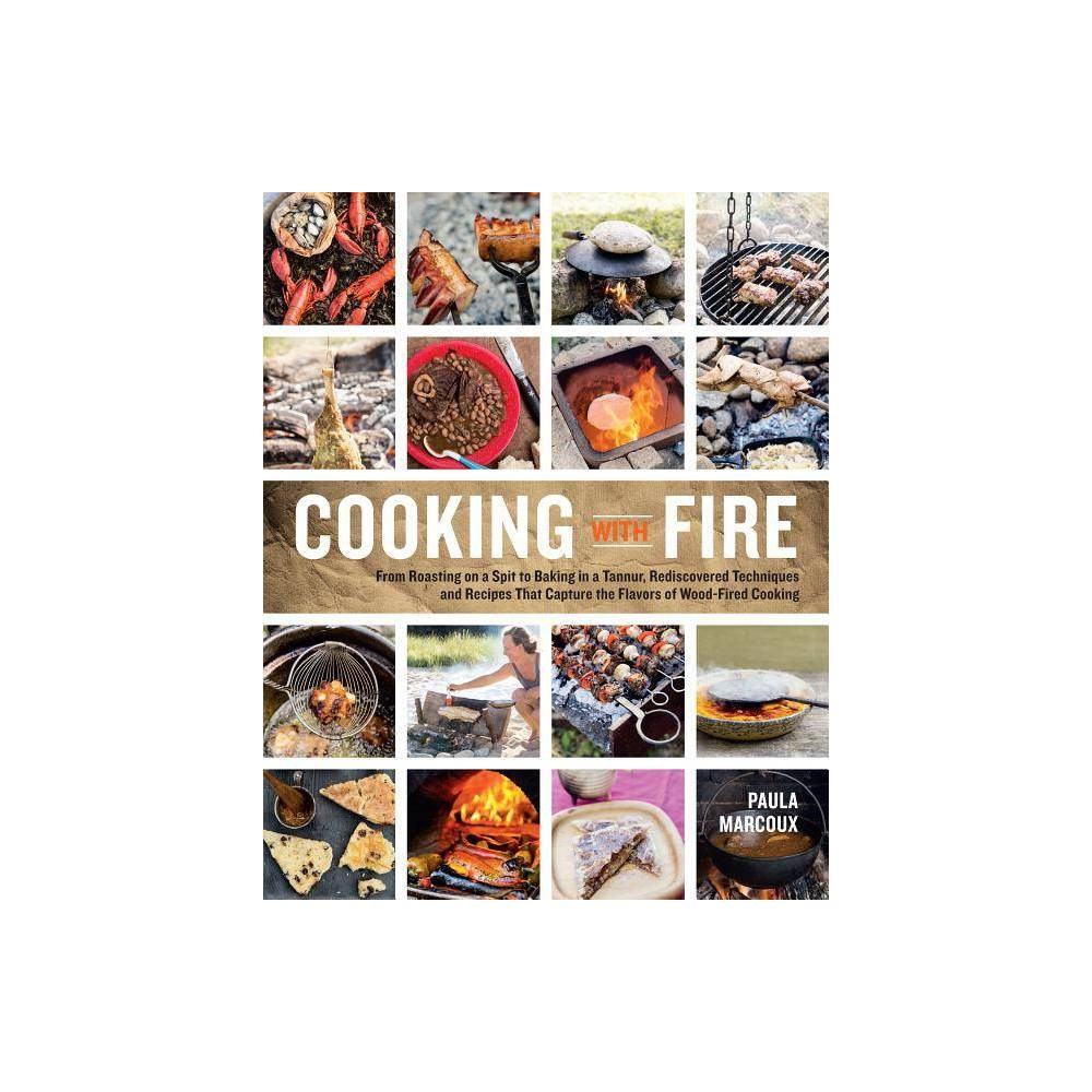 Cooking with Fire - by Paula Marcoux (Paperback) from Revel