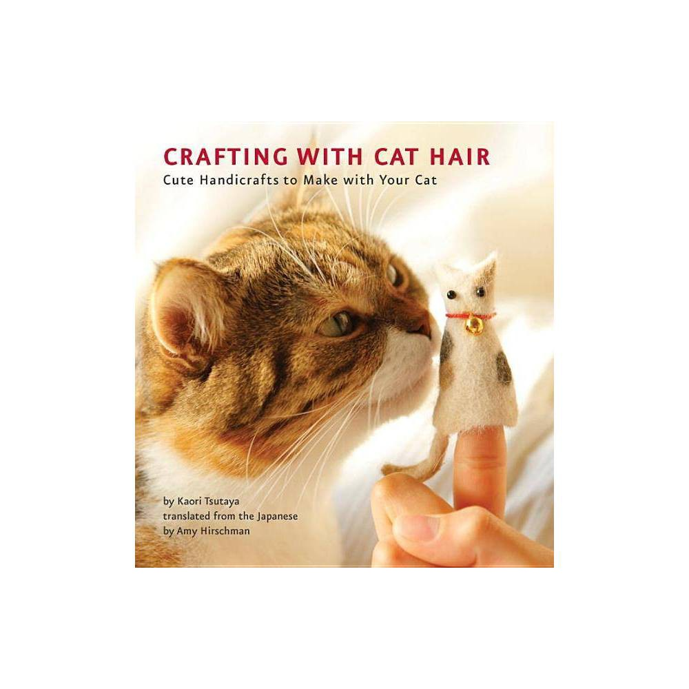 Crafting with Cat Hair : Cute Handicrafts to Make With Your Cat (Paperback) (Kaori Tsutaya) from Random House