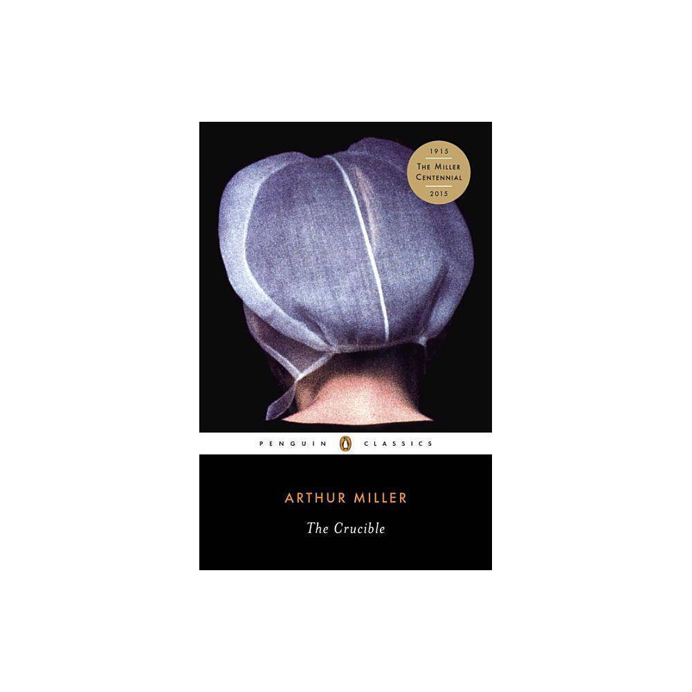 The Crucible - (Penguin Classics) by Arthur Miller (Paperback) from Crucible