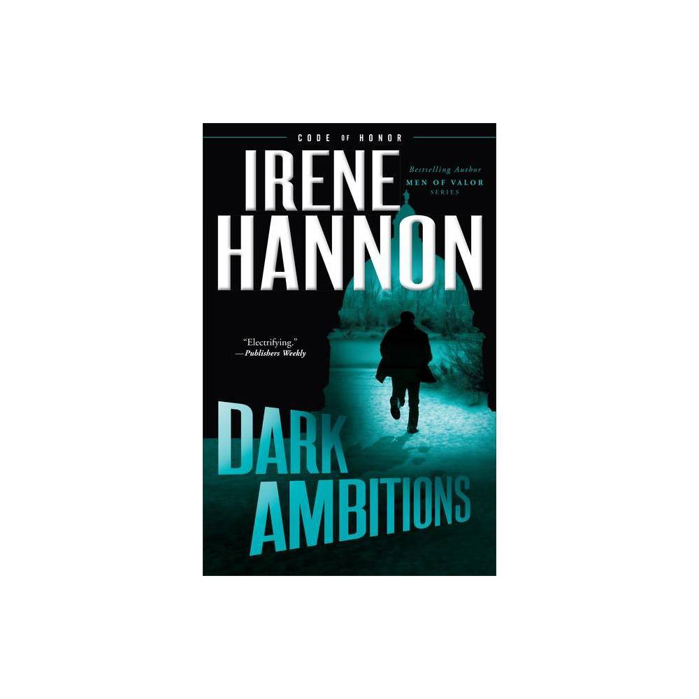 Dark Ambitions - (Code of Honor) by Irene Hannon (Paperback) from Jordan