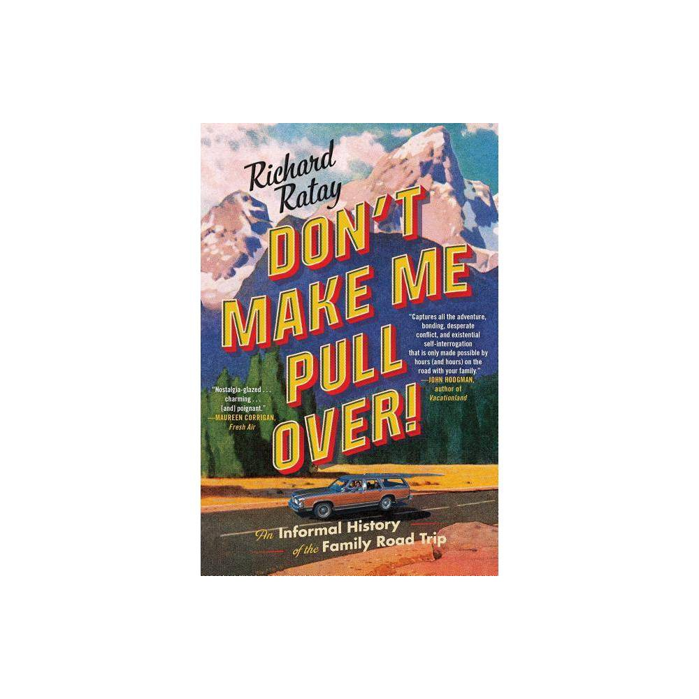 Don't Make Me Pull Over! : An Informal History of the Family Road Trip - Reprint by Richard Ratay (Paperback) from Simon & Schuster