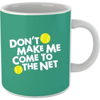 Dont make me Come to the Net Mug from The Tennis Collection