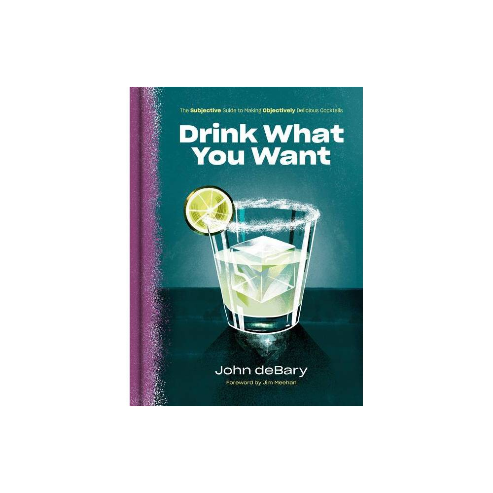 Drink What You Want - by John Debary (Hardcover) from Revel