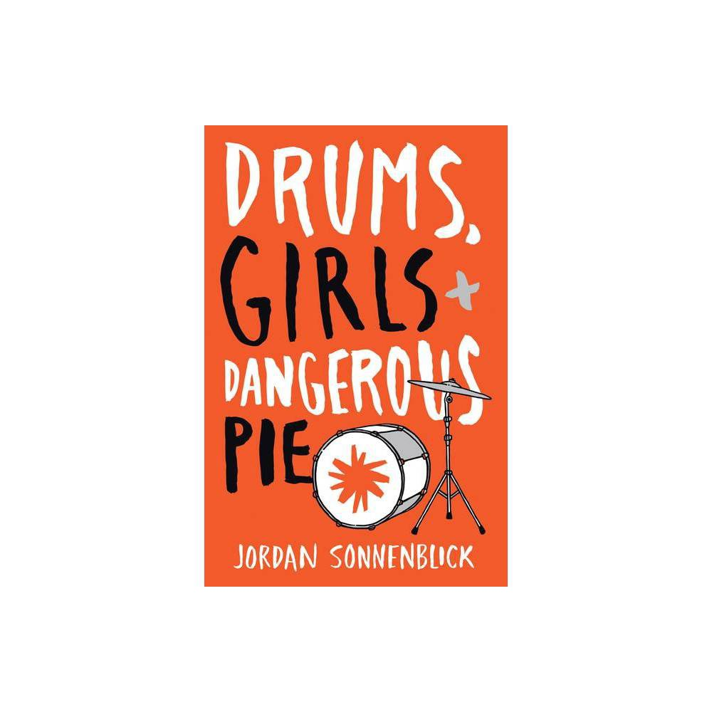 Drums, Girls, and Dangerous Pie - by Jordan Sonnenblick (Paperback) from Jordan