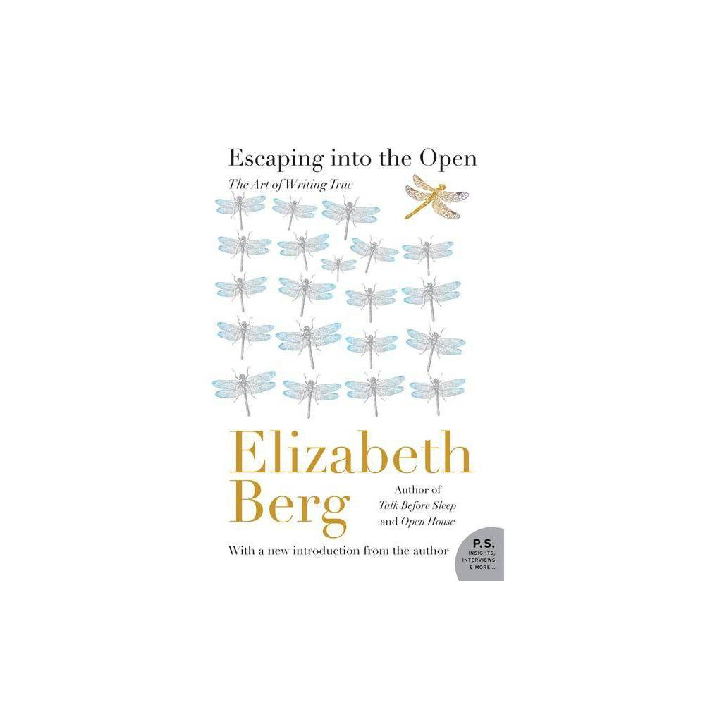 Escaping Into the Open - (P.S.) by Elizabeth Berg (Paperback) from Jordan