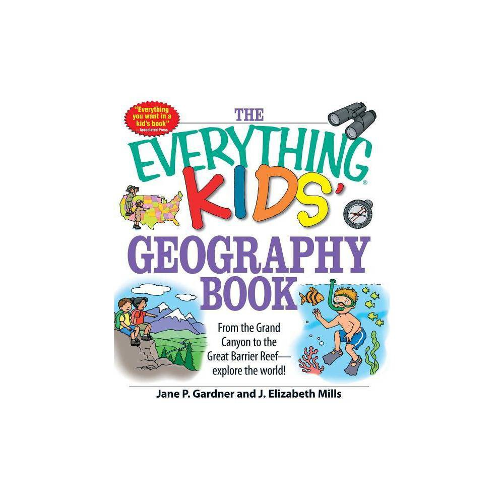 The Everything Kids' Geography Book - (Everything Kids) by Jane P Gardner & J Elizabeth Mills (Paperback) from Frozen