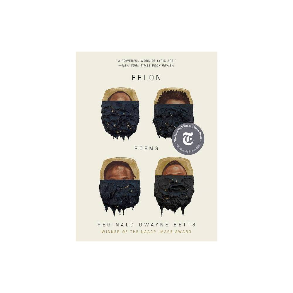 Felon - by Reginald Dwayne Betts (Paperback) from Crucible