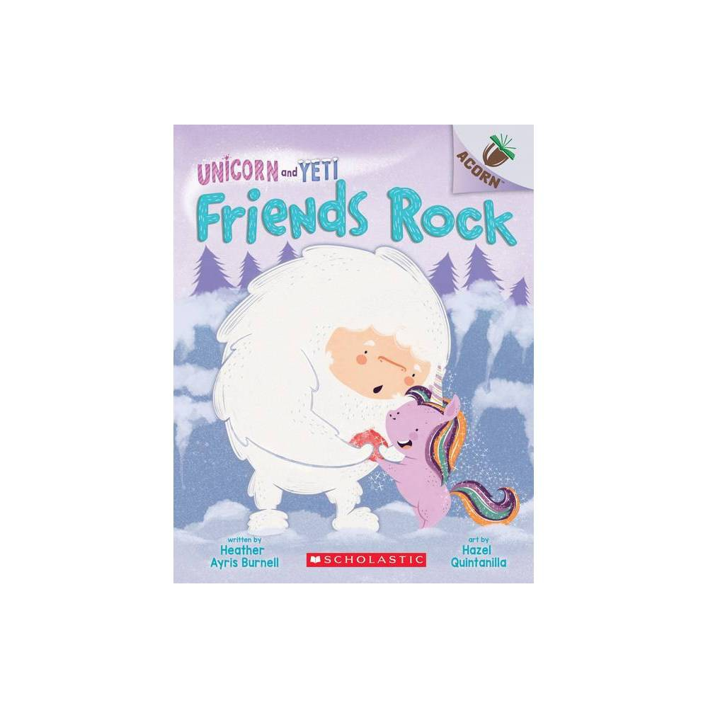Friends Rock: An Acorn Book (Unicorn and Yeti #3) - by Heather Ayris Burnell (Paperback) from Scholastic