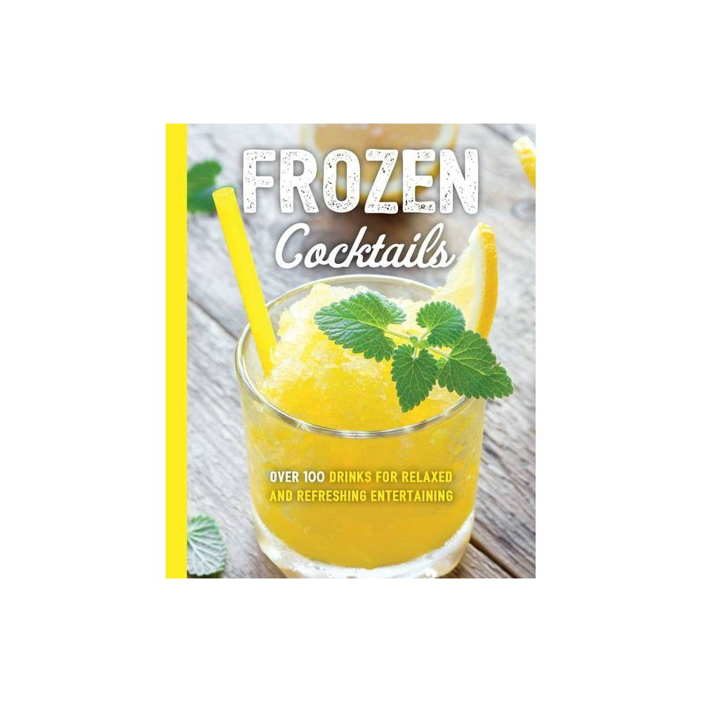 Frozen Cocktails - (Art of Entertaining) by Cider Mill Press (Paperback) from Frozen