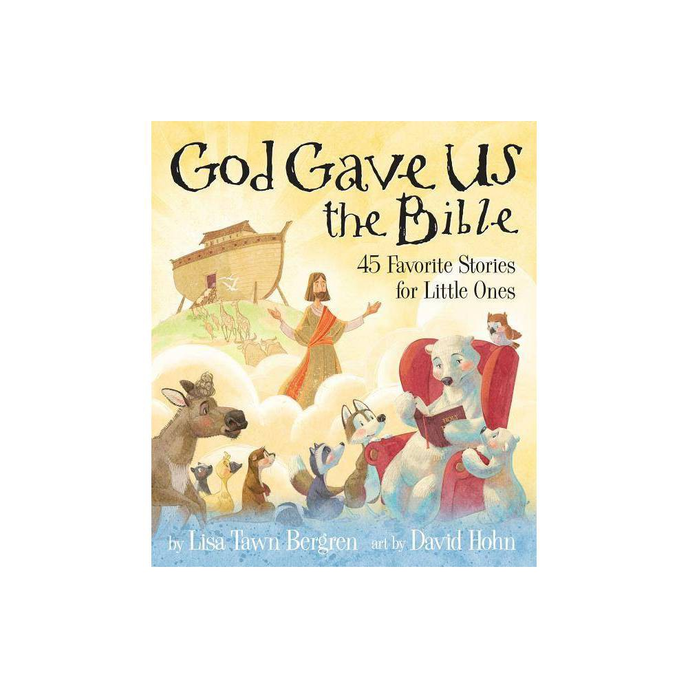God Gave Us the Bible - by Lisa Tawn Bergren (Hardcover) from Random House