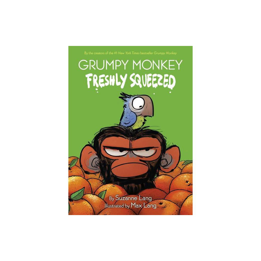Grumpy Monkey Freshly Squeezed - by Suzanne Lang (Hardcover) from Scholastic