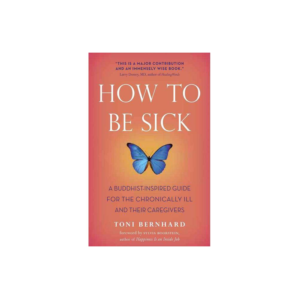 How to Be Sick - by Toni Bernhard (Paperback) from Gold Medal
