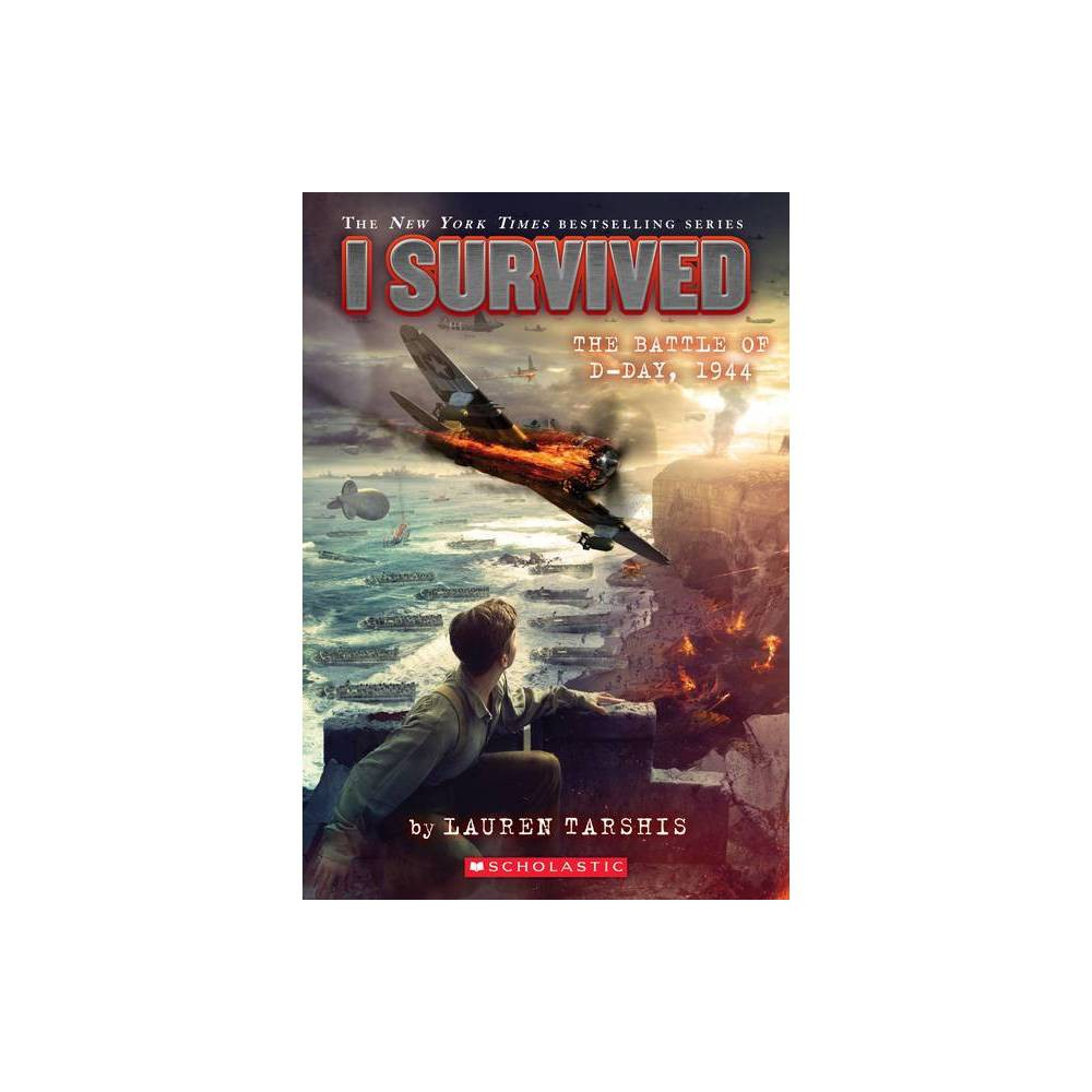 I Survived the Battle of D-Day, 1944 - (I Survived) by Lauren Tarshis (Paperback) from Scholastic