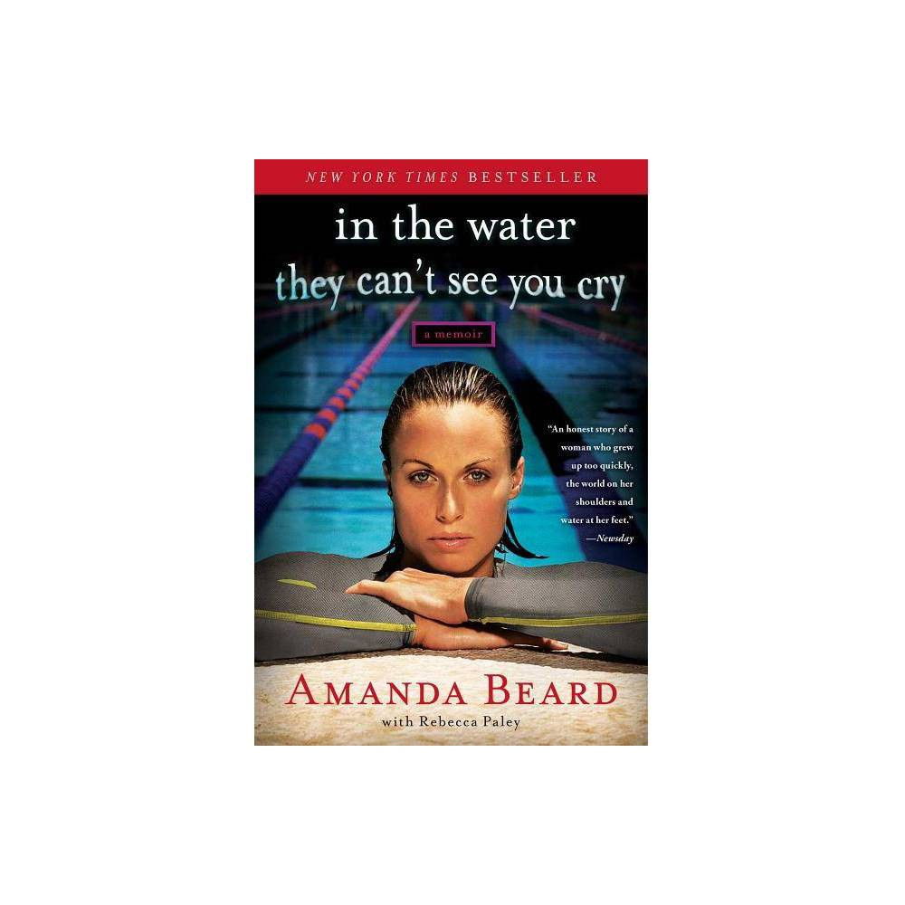 In the Water They Can't See You Cry - by Amanda Beard & Rebecca Paley (Paperback) from Gold Medal