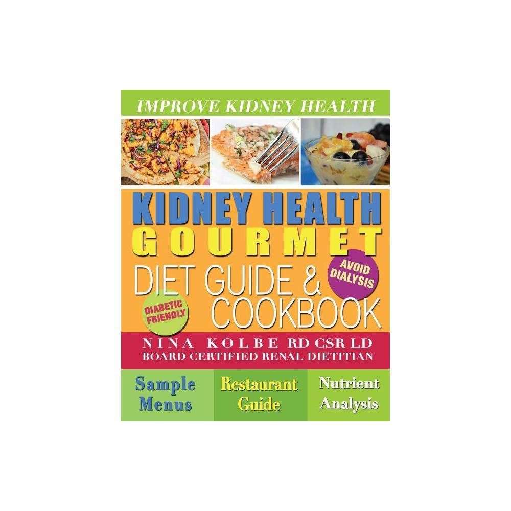 Kidney Health Gourmet Diet Guide & Cookbook - 3rd Edition by Nina Kolbe (Paperback) from Frozen